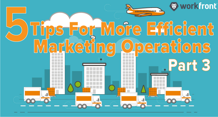 5 Tips for More Efficient Marketing Operations