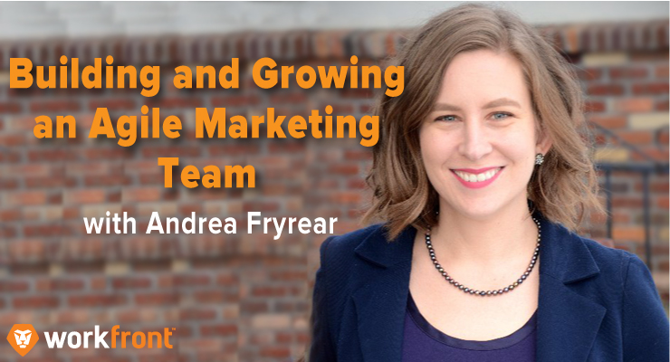 Building and Growing an Agile Marketing Team with Andrea Fryrear