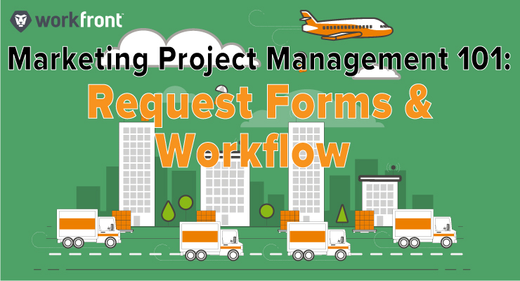Marketing Project Management 101: Request Forms and Workflow
