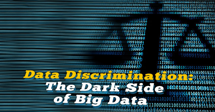 Data Discrimination: The Dark Side of Big Data