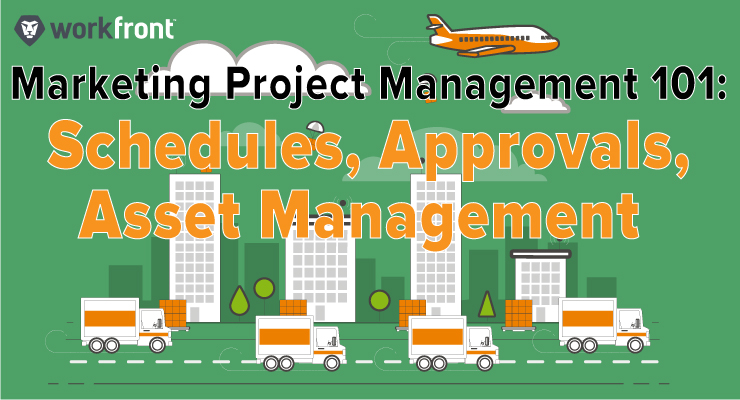Marketing Project Management 101: Schedules, Approvals & Asset Management