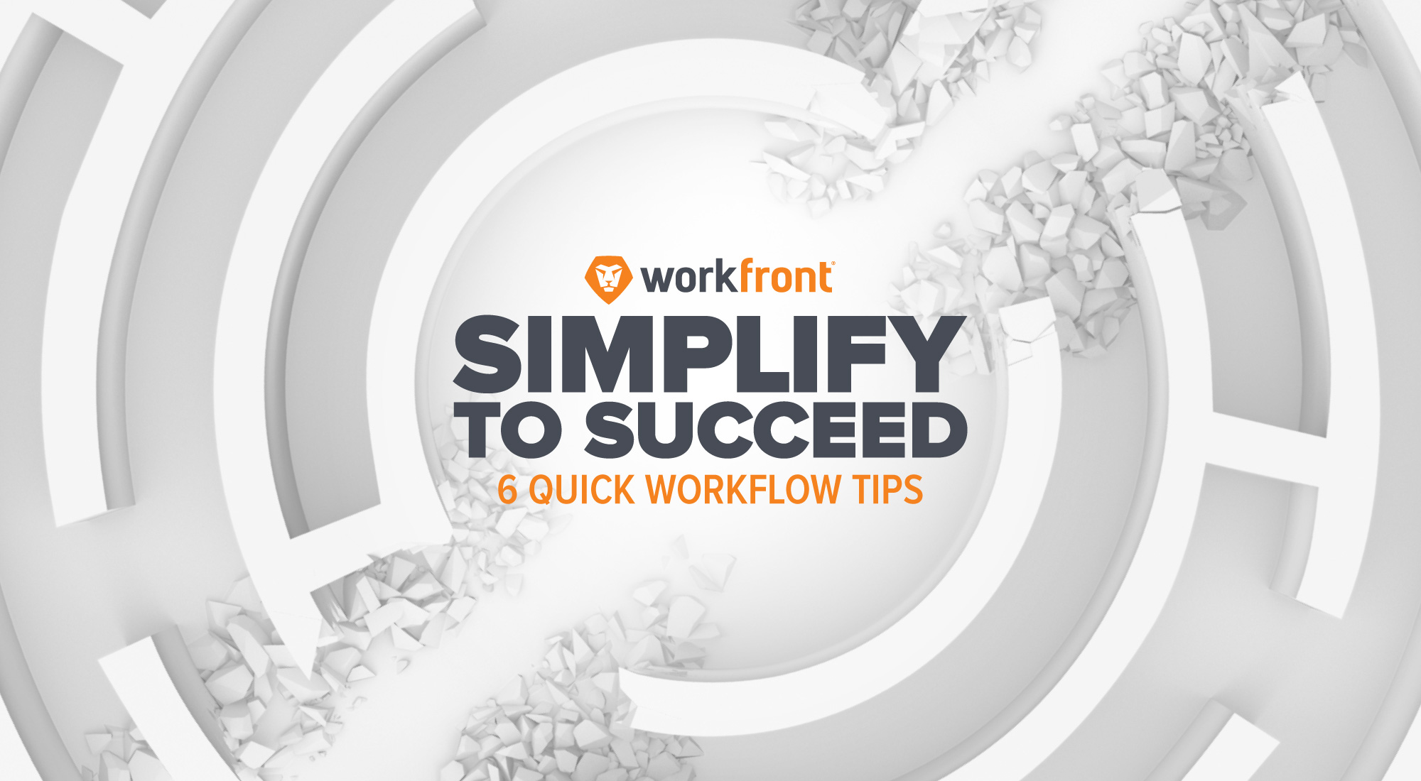 Simplify to Succeed: 6 Quick Workflow Tips
