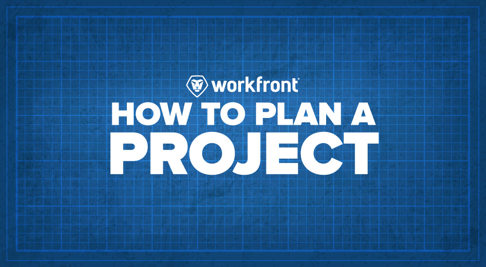 How to Plan a Project | Workfront