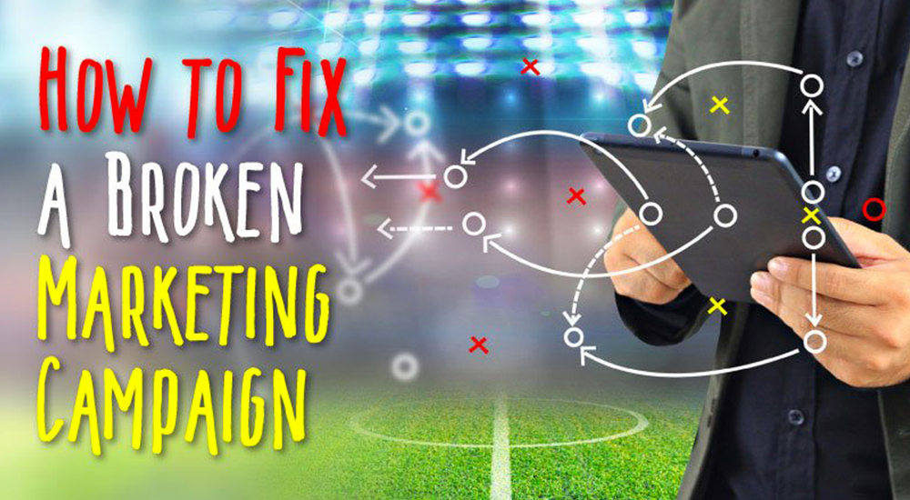 How to fix a broken marketing campaign
