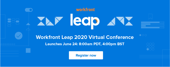 The Workfront Leap 2020 Virtual Conference is on June 24th