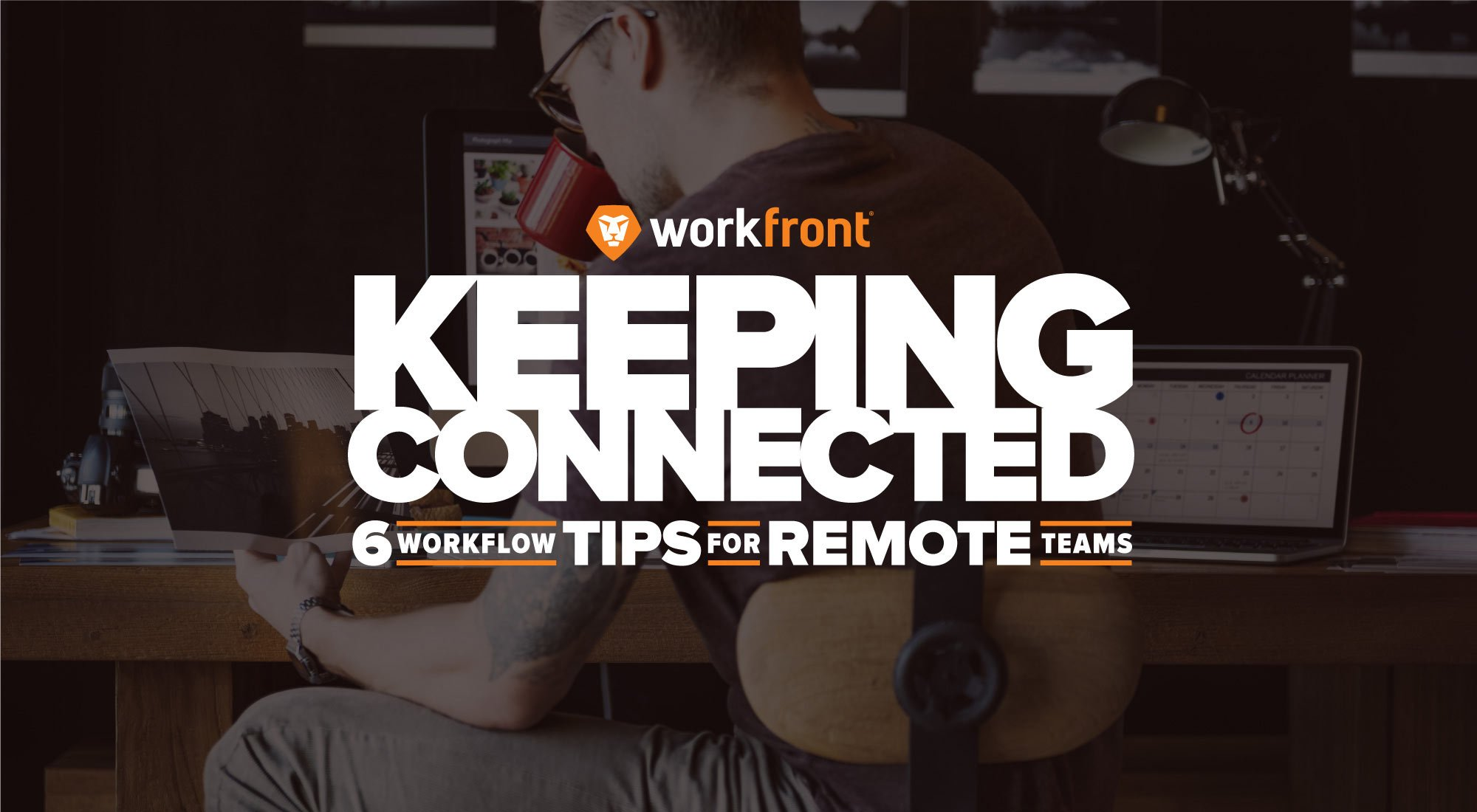Keeping connected: 6 Workflow Tips for Remote Teams