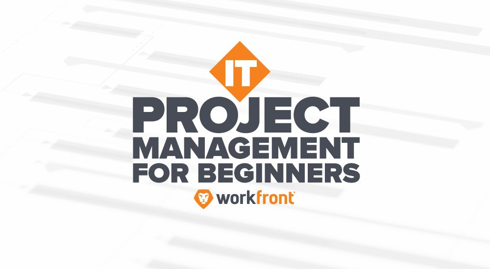it project management for beginners workfront