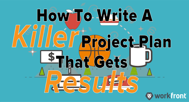 how to write a killer project plan that gets results workfront