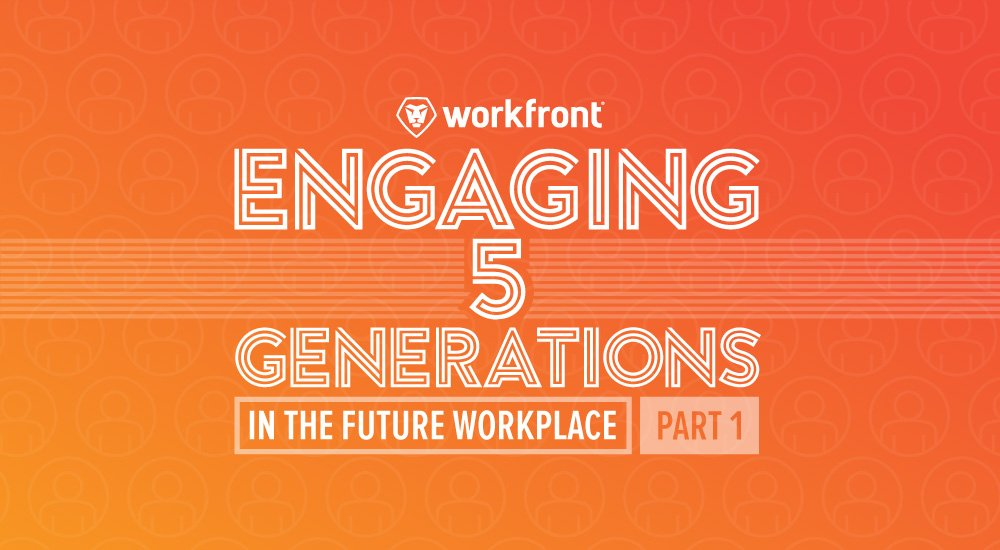 Engaging 5 Generations in the Future Workplace — Part 1