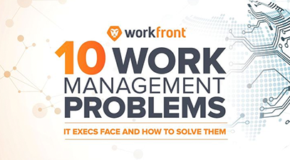 10 Work Management Problems IT Execs Face (and How to Solve Them)