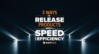 3 ways to release products with speed and efficiency