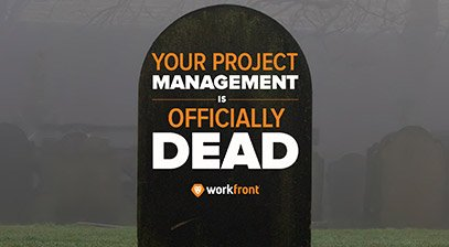 Your Project Management is Officially Dead