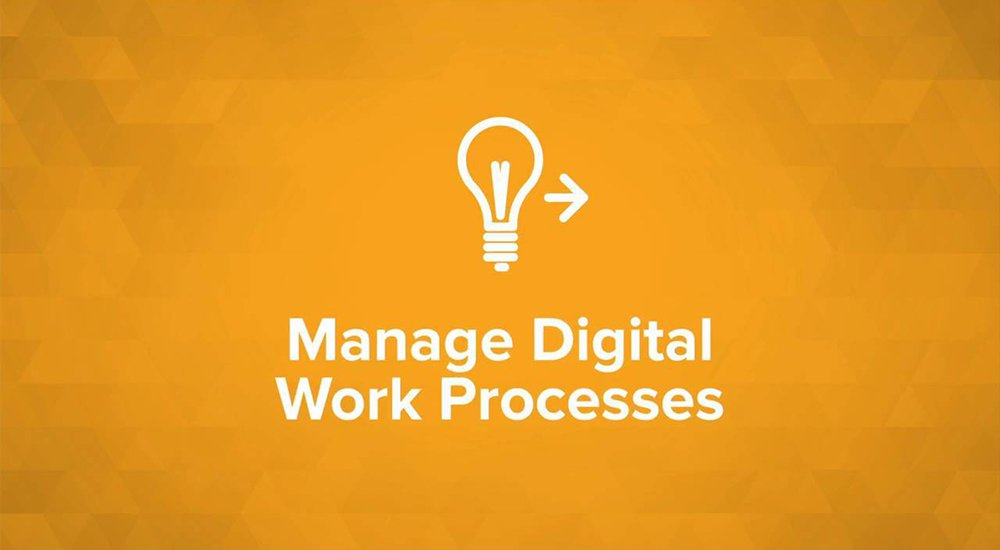 Manage Your Digital Work Processes
