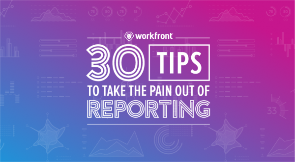 30 Tips to Take the Pain Out of Reporting