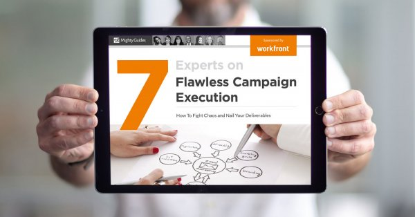 Mighty Guide: 7 Experts on Flawless Campaign Execution