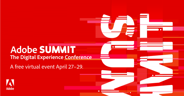 Adobe Summit: The Digital Experience Conference. A free virtual event April 27-29.